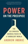 Power on the Precipice: The Six Choices America Faces in a Turbulent World Cover Image