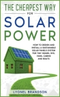 The Cheapest Way for Solar Power: How to Design and Install a Sustainable Solar Panels System for Tiny Homes, RVS, Vans, Cabins and Boats Cover Image