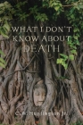 What I Don't Know about Death: Reflections on Buddhism and Mortality Cover Image