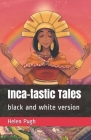Inca-tastic Tales: black and white version Cover Image