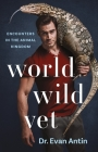 World Wild Vet: Encounters in the Animal Kingdom Cover Image
