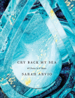 Cry Back My Sea: 48 Poems in 6 Waves Cover Image