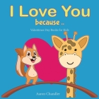 I Love You Because: Valentines Day Books for Kids: Bedtime Book for kids age 2-6 years old Cover Image
