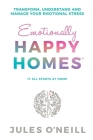 Emotionally Happy Homes: Transform, understand and manage your emotional stress Cover Image