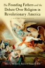 The Founding Fathers and the Debate Over Religion in Revolutionary America: A History in Documents Cover Image