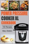Power Pressure Cooker XL Cookbook: 150 Quick and simple Pressure Cooker Recipes for Healthy, Fast and Delicious Meals Cover Image