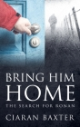 Bring Him Home: The Search For Ronan Cover Image