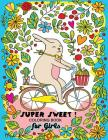 Super Sweet !: Coloring Book for Girls Fun and Relaxing Designs of Animal and Hipster Cover Image