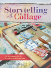 Storytelling with Collage: Techniques for Layering, Color and Texture Cover Image