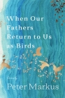 When Our Fathers Return to Us as Birds (Made in Michigan Writers) Cover Image