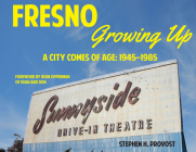Fresno Growing Up: A City Comes of Age: 1945-1985 Cover Image