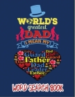 World Greatest Dad, I Mean My Father: Father's Day World Search Book With Answers, Family Activity Book to Do on Dads' Honor. Cover Image