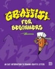 Graffiti for Beginners: An Easy Introduction to Drawing Graffiti Letters Cover Image