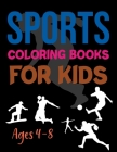 Sports Coloring Books For Kids Ages 4-8: Coloring Books For Boys And Girls Cool Sports And Games Cover Image