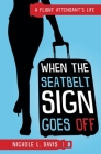 When The Seatbelt Sign Goes Off: A Flight Attendant's Life Cover Image