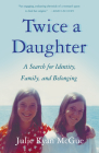 Twice a Daughter: A Search for Identity, Family, and Belonging Cover Image