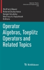 Operator Algebras, Toeplitz Operators and Related Topics (Operator Theory: Advances and Applications #279) Cover Image