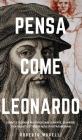 Pensa Come Leonardo: Segreti e tecniche per potenziare la mente, scoprire i tuoi talenti e ottenere risultati straordinari Cover Image