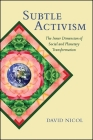 Subtle Activism: The Inner Dimension of Social and Planetary Transformation Cover Image