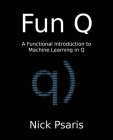 Fun Q: A Functional Introduction to Machine Learning in Q Cover Image