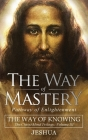 The Way of Mastery, Pathway of Enlightenment: The Way of Knowing, The Christ Mind Trilogy Volume III ( Pocket Edition ) Cover Image