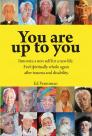 You Are Up to You.: Innovate a New Self for a New Life. Feel Spiritually Whole Again After Trauma and Disability. Cover Image