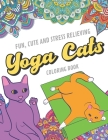 Fun Cute And Stress Relieving Yoga Cats Coloring Book: Kittens Doing Yoga Color Book with Black White Art Work Against Mandala Designs to Inspire Mind Cover Image