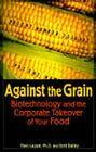 Against the Grain: Biotechnology and the Corporate Takeover of Your Food Cover Image