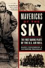 Mavericks of the Sky: The First Daring Pilots of the U.S. Air Mail Cover Image