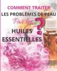 Comment traiter les problèmes de peau par les huiles essentielles ? Cover Image