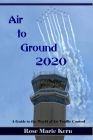 Air to Ground 2020: A Guide for Pilots to the world of Air Traffic Control Cover Image