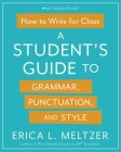 How to Write for Class: A Student's Guide to Grammar, Punctuation, and Style Cover Image