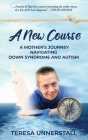 A New Course: A Mother's Journey Navigating Down Syndrome and Autism Cover Image