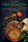 Plant-Based Diet Recipes: Flexible and Meatless Recipes for Creative People on a Plant-Based Diet Cover Image