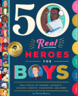 50 Real Heroes for Boys: True Stories of Courage, Integrity, Kindness, Empathy, Compassion, and More! Cover Image