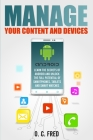 Manage Your Content and Devices: Learn The Secrets of Android and Unlock The Full Potential of Smartphones, Tablets and Smart Watches Cover Image