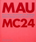 Bruce Mau: MC24: Bruce Mau's 24 Principles for Designing Massive Change in your Life and Work Cover Image