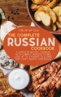 The Complete Russian Cookbook: A complete recipes cookbook with Vibrant Russian Dishes. Lose up to 5 pounds in 7 days and start regain confidence Cover Image