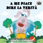 A me piace dire la verità: I Love to Tell the Truth (Italian Edition) (Italian Bedtime Collection) Cover Image