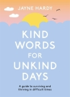 Kind Words for Unkind Days: A guide to surviving and thriving in difficult times Cover Image