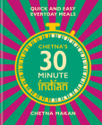 Chetna's 30 Minute Indian: Quick and Easy Everyday Meals Cover Image