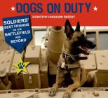 Dogs on Duty: Soldiers' Best Friends on the Battlefield and Beyond Cover Image