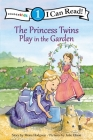 The Princess Twins Play in the Garden: Level 1 (I Can Read! / Princess Twins) Cover Image