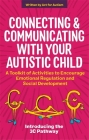 Connecting and Communicating with Your Autistic Child: A Toolkit of Activities to Encourage Emotional Regulation and Social Development Cover Image