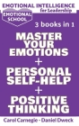 Emotional Intelligence for Leadership: 3 Books in 1: Learn How To Use Your Mind To Control Your Feelings + 7 Secrets to Develop your Mind and Achieve Cover Image