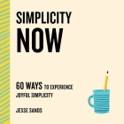 Simplicity Now: 60 Ways to Experience Joyful Simplicity (The Now Series) Cover Image