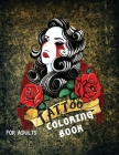 Tattoo Coloring Book For Adults: A Coloring Book For Adult Relaxation With Beautiful Modern Tattoo Designs Such As Sugar Skulls, Guns, Roses and More! Cover Image