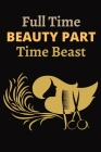 Full time beauty Part Time Beast: Beautiful Designed Valentine Notebook You Can Gift Your Lovers Cover Image