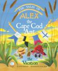 The Tales of Alex the Cape Cod Ant: The Vacation Cover Image