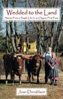 Wedded to the Land: Stories from a Simple Life on an Organic Fruit Farm Cover Image